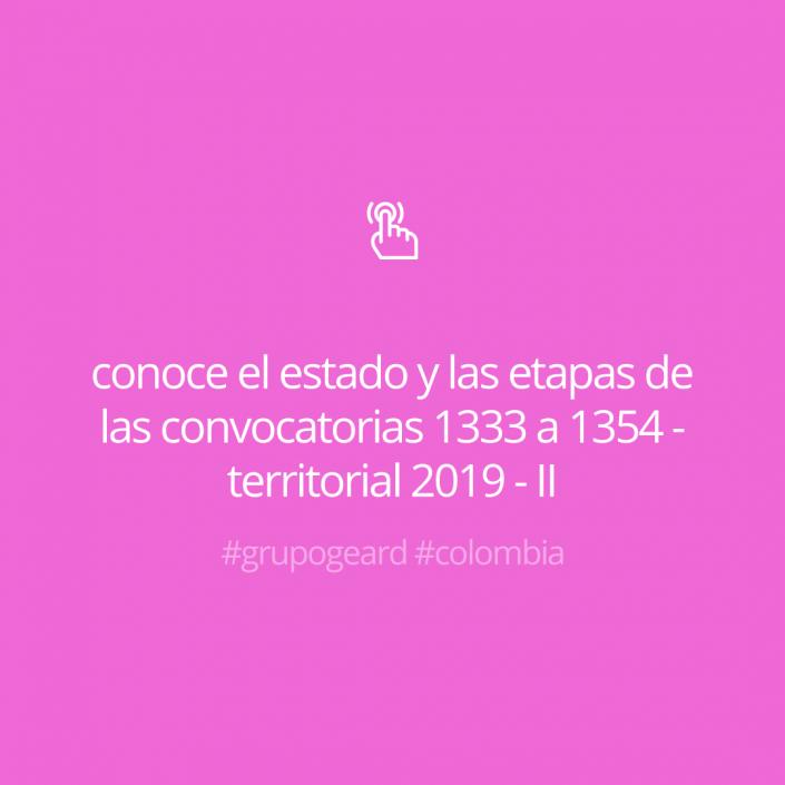 Conoce el estado y las etapas de las convocatorias 1333 a 1354 - territorial 2019 - II