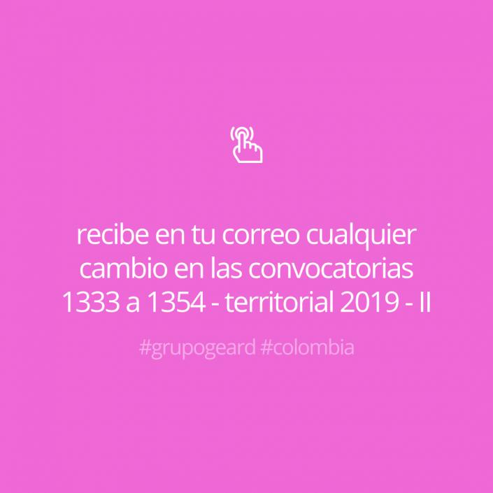 Recibe en tu correo cualquier cambio en las convocatorias 1333 a 1354 - territorial 2019 - II